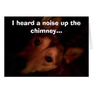 Bud, I heard a noise up the chimney... Card