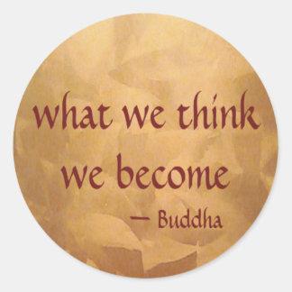 Buddha Quote; What We Think We Become Classic Round Sticker