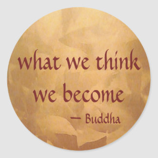 Buddha Quote; What We Think We Become Round Sticker