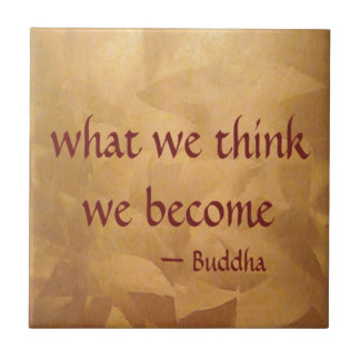 Buddha Quote; What We Think We Become Tile