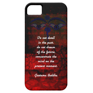 Buddha Uplifting Quote Don't Dwell In The Past iPhone 5 Case