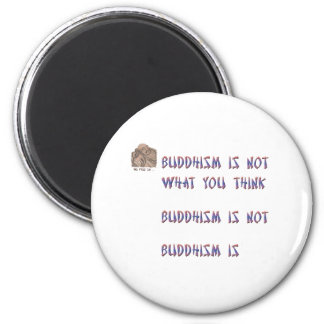 Buddhism is Not What You Think 2 Inch Round Magnet