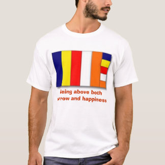 Buddhist Flag, Being above both sorrow and happ... T-Shirt