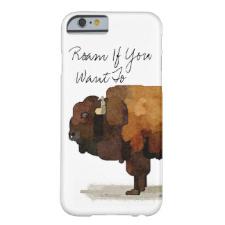 "Buffalo iPhone Case: ""Roam If You Want To"" Barely There iPhone 6 Case"