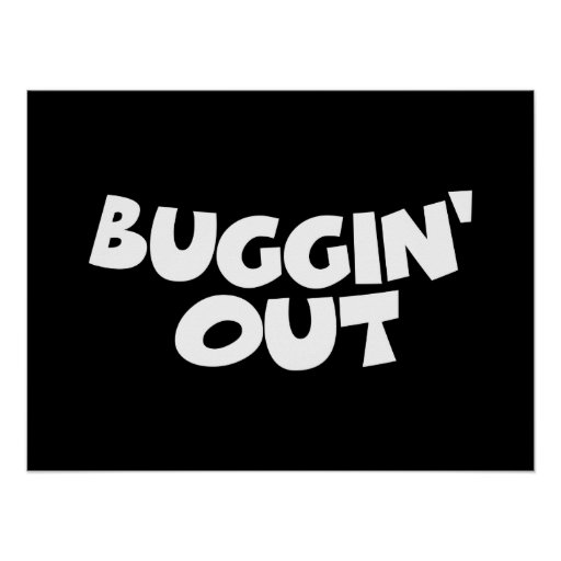 Buggin' Out Print
