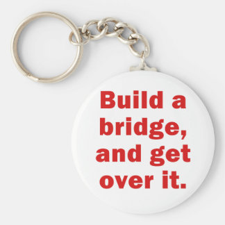 Build a Bridge and Get Over It Basic Round Button Keychain