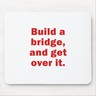 Build a Bridge and Get Over It Mouse Pad