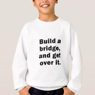 Build a Bridge and Get Over It Sweatshirt