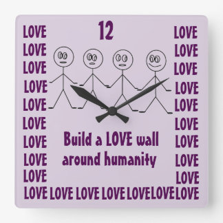 Build a LOVE wall around humanity Creative Purple Square Wall Clock