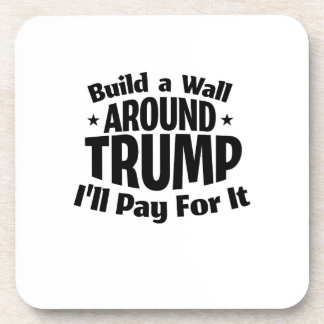 Build a Wall Around Trump Funny Coaster