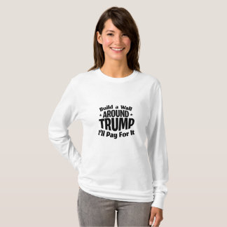 Build a Wall Around Trump Funny T-Shirt