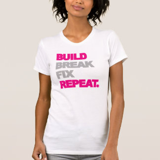 Build, Break, Fix, Repeat. T-Shirt