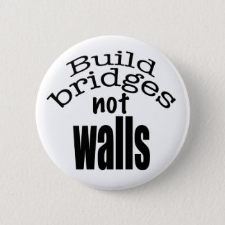 Build bridges not walls 2 inch round button