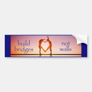 BUILD BRIDGES, NOT WALLS! BUMPER STICKER