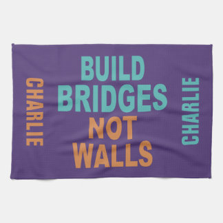 """Build Bridges Not Walls"" custom name hand towel"