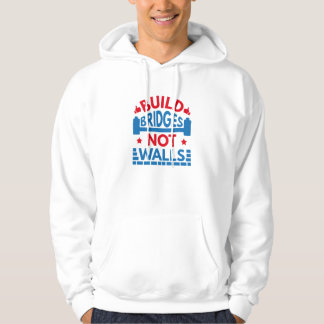 Build Bridges Not Walls Hoodie
