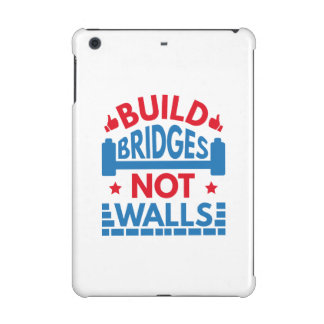 Build Bridges Not Walls iPad Mini Retina Cover