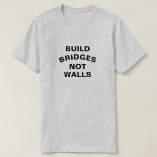 Build Bridges Not Walls Shirt
