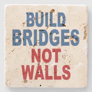"""Build Bridges Not Walls"" stone coasters"