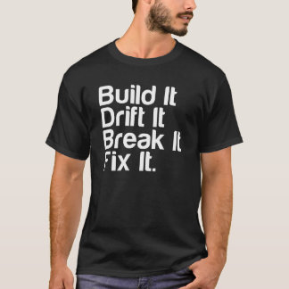Build It, Drift It, Break It, Fix It - Drift Car T-Shirt