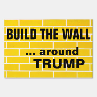 Build The Wall Around Trump, 2-sided Sign