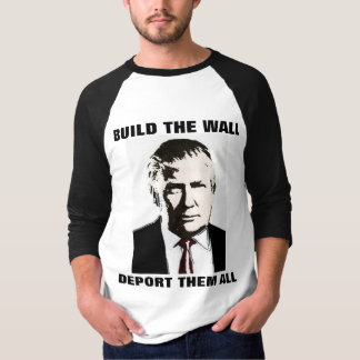 BUILD THE WALL, funny TRUMP T-SHIRTS