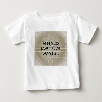 Build the Wall, Kate's Wall Baby T-Shirt