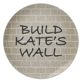 Build the Wall, Kate's Wall Plate