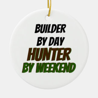 Builder by Day Hunter by Weekend Ceramic Ornament