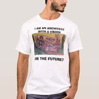 building - , I AM AN ARCHITECT WITH A VISION , ... T-Shirt