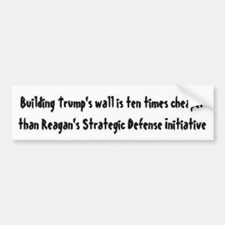 Building Trump's wall is ten times cheaper ... Bumper Sticker