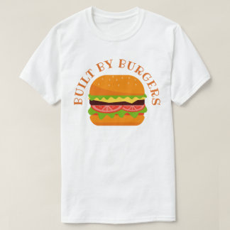 Built by Burgers T-Shirt