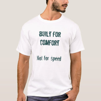 built for comfort, Not for speed T-Shirt