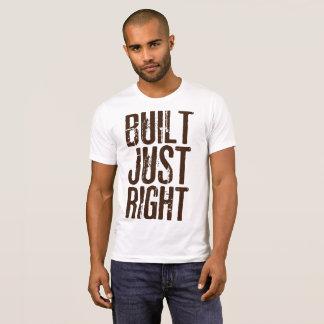 Built Just Right T-Shirt
