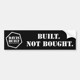 BUILT. NOT BOUGHT. (black) Bumper Sticker