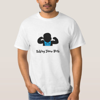 Bulking Since Birth T-Shirt