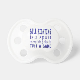 BULL FIGHTING JUST A GAME PACIFIERS