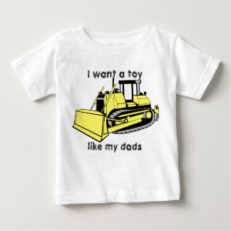 bulldozer_color, I want a toy , like my dads Baby T-Shirt