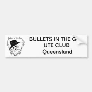 Bullets in the gun Ute Club Bumper Sticker - QLD