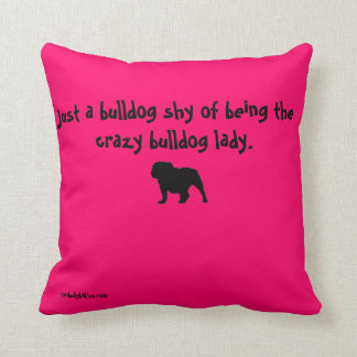 Bully Love Crazy Bulldog Lady Pillow