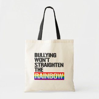 Bullying won't straighten the Rainbow - - LGBTQ Ri Tote Bag