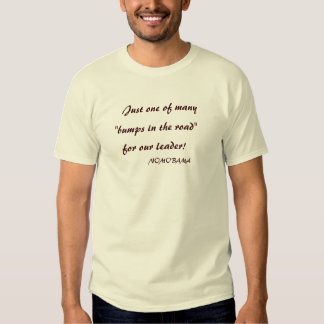 Bump in the road t shirts
