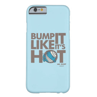 Bump It Like It's Hot Version 2 Barely There iPhone 6 Case