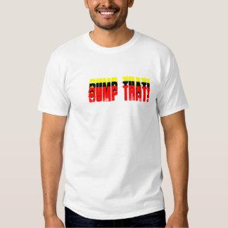 Bump That! Shirt