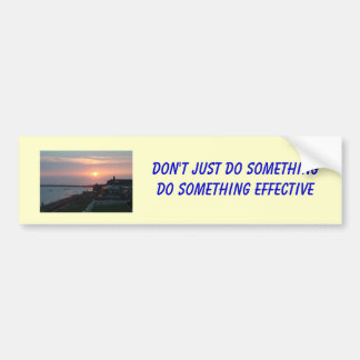 bumper - 1, Don't just do somethingDo something... Bumper Sticker