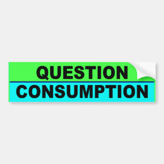 BUMPER question consumption Bumper Sticker