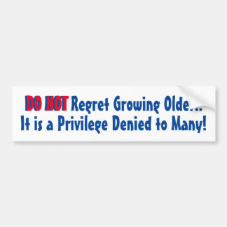 Bumper Sticker Do Not Regret Growing Older Denied