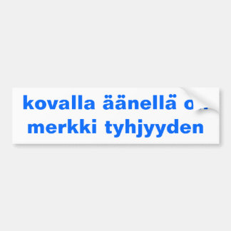 Bumper Sticker Finnish Proverb A Loud Voice Is A