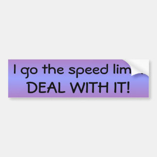 Bumper Sticker: I go the speed limit.  DEAL WITH I Bumper Sticker