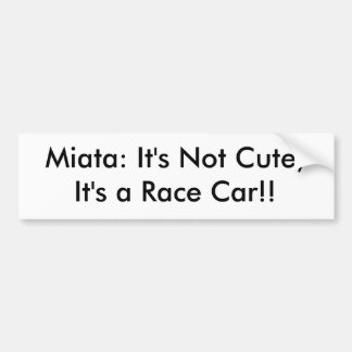 "Bumper Sticker ""It's Not Cute, It's a Race Car!"""